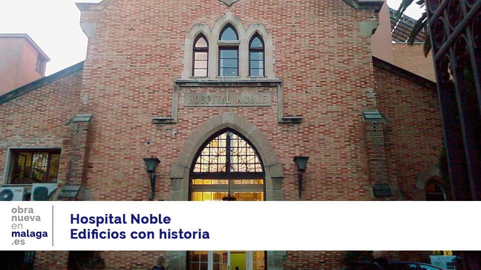 hospital noble málaga edificios con historia málaga